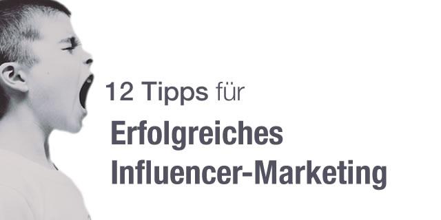 12 Tipps für erfolgreiches Influencer-Marketing
